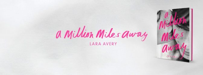 A Million Miles Away – Lara Avery REVIEW